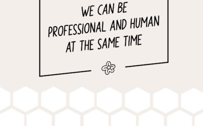 We can be professional and human at the same time