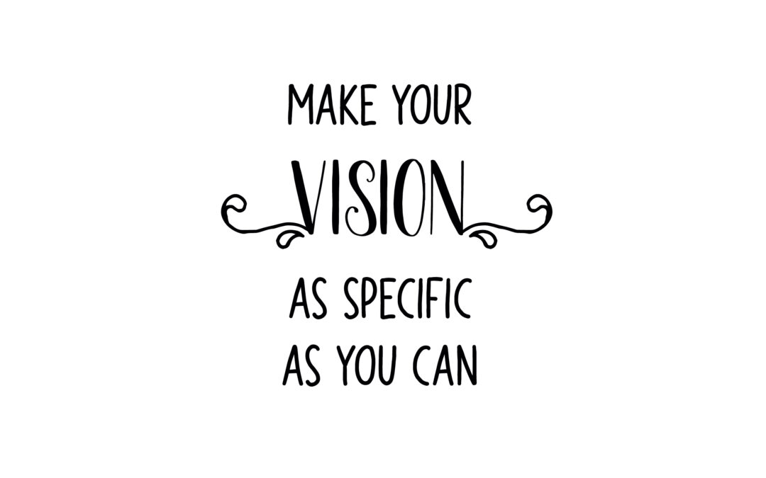 Make Your Vision As Specific As You Can